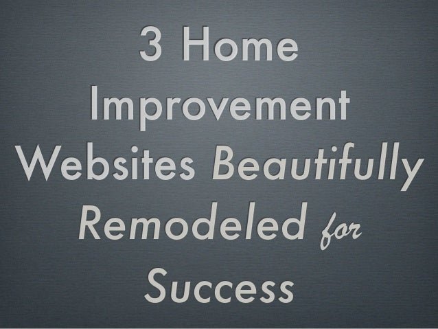 3 Home Improvement Websites Beautifully Remodeled for Success