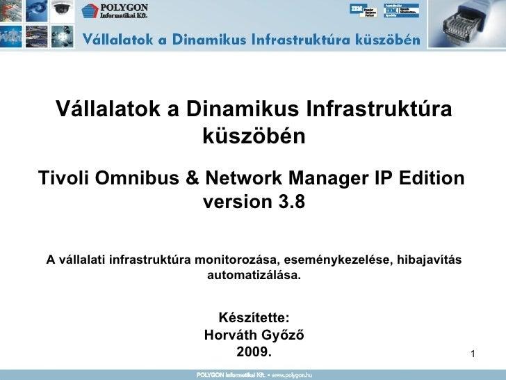 Vállalatok a Dinamikus Infrastruktúra küszöbén Tivoli Omnibus & Network Manager IP Edition  version 3.8 A vállalati infras...