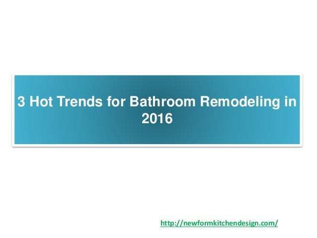 3 hot trends for bathroom remodeling in 2016 for Current trends in bathroom remodeling