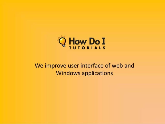 We improve user interface of web and       Windows applications
