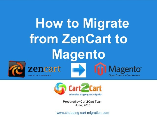 How to Migrate from ZenCart to Magento Prepared by Cart2Cart Team June, 2013 www.shopping-cart-migration.com