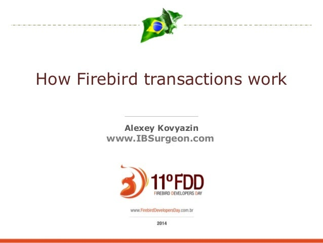 How Firebird transactions work Alexey Kovyazin www.IBSurgeon.com