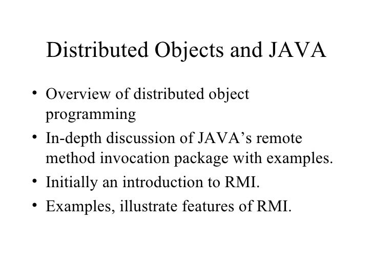 Distributed Objects and JAVA <ul><li>Overview of distributed object programming </li></ul><ul><li>In-depth discussion of J...