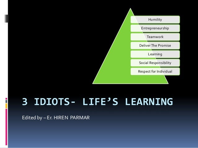 3 IDIOTS- LIFE'S LEARNINGEdited by – Er. HIREN PARMARHumilityEntrepreneurshipTeamworkDeliverThe PromiseLearningSocial Resp...