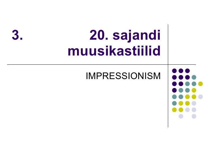 3.  20. sajandi muusikastiilid IMPRESSIONISM