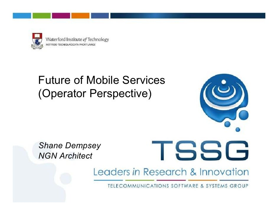 Future of Mobile Services(Operator Perspective)Shane DempseyNGN Architect