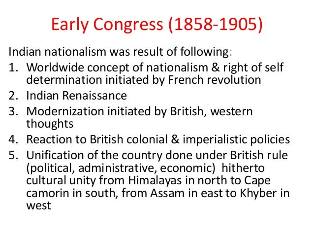 Early Congress (1858-1905)Indian nationalism was result of following:1. Worldwide concept of nationalism & right of self  ...