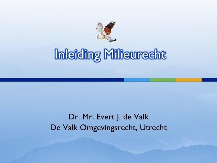 Dr. Mr. Evert J. de Valk De Valk Omgevingsrecht, Utrecht