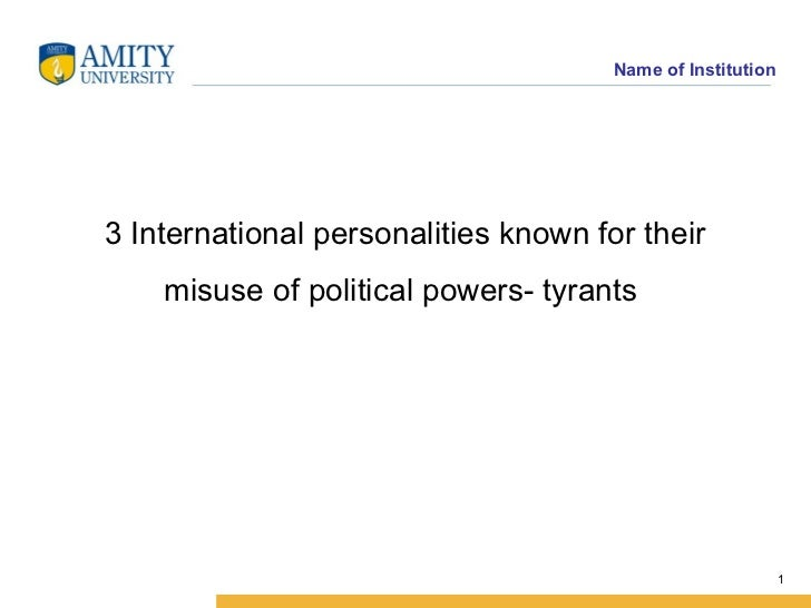 Name of Institution3 International personalities known for their    misuse of political powers- tyrants                   ...