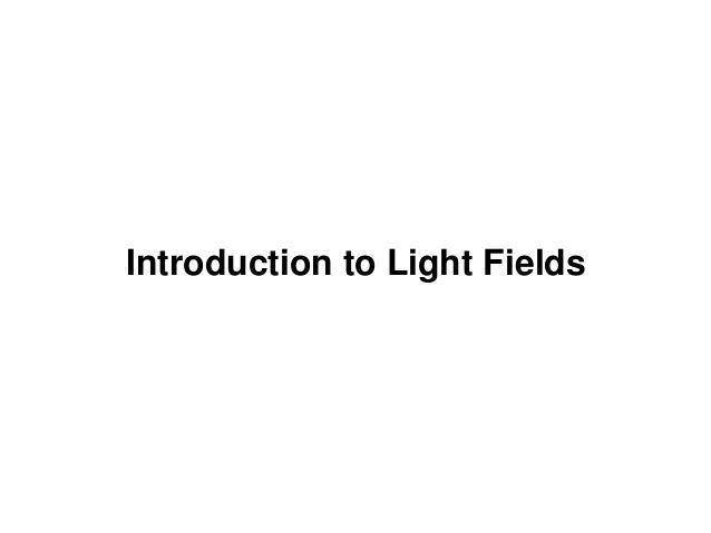 Introduction to Light Fields