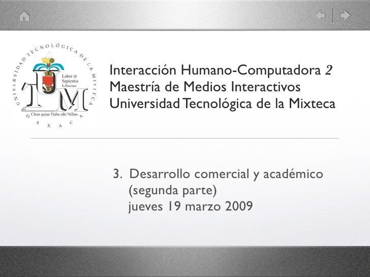 Interacción Humano-Computadora 2 Maestría de Medios Interactivos Universidad Tecnológica de la Mixteca    3. Desarrollo co...