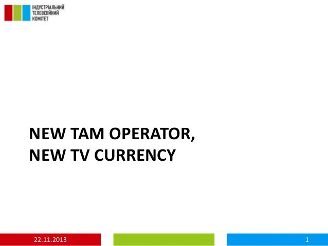 NEW TAM OPERATOR, NEW TV CURRENCY  22.11.2013  1