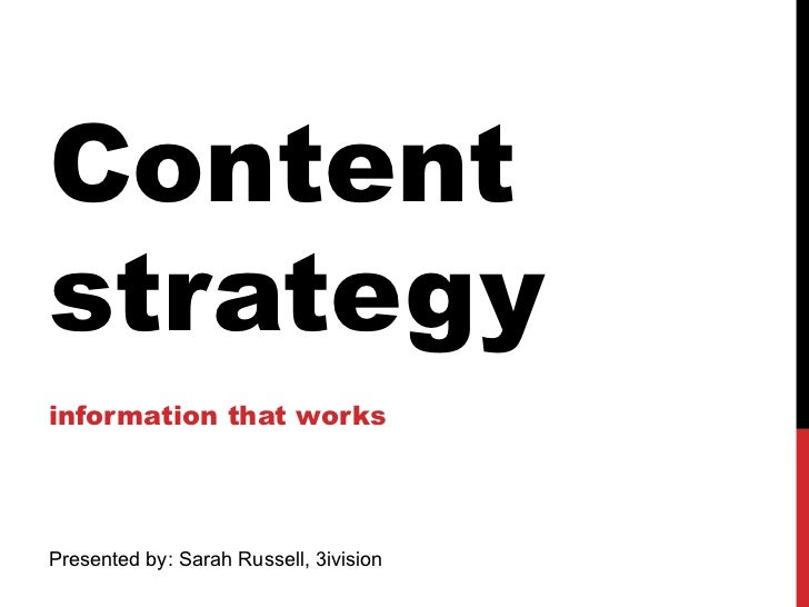 Content strategy  information that works Presented by: Sarah Russell, 3ivision