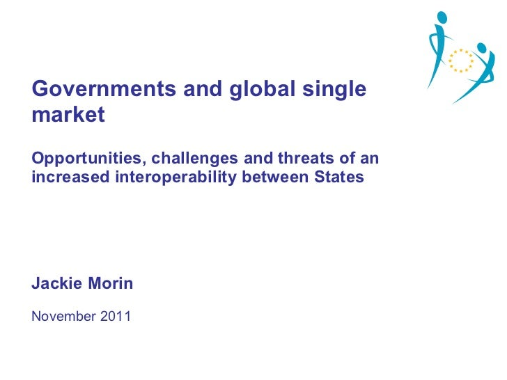 Governments and global single market Opportunities, challenges and threats of an increased interoperability between States...