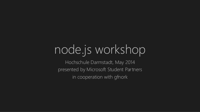 node.js workshop Hochschule Darmstadt, May 2014 presented by Microsoft Student Partners in cooperation with gfnork