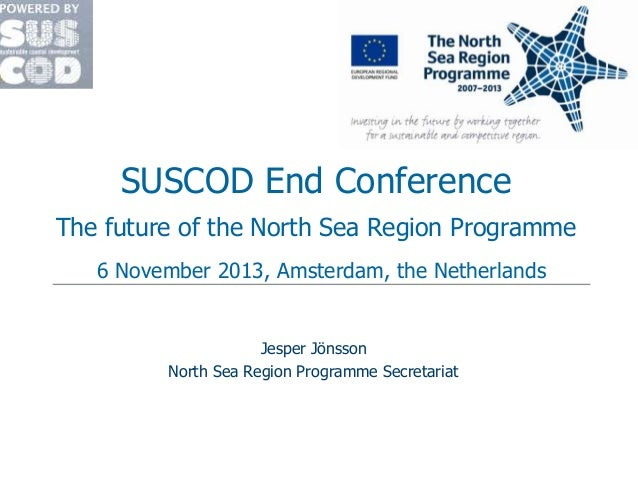 SUSCOD End Conference The future of the North Sea Region Programme 6 November 2013, Amsterdam, the Netherlands  Jesper Jön...