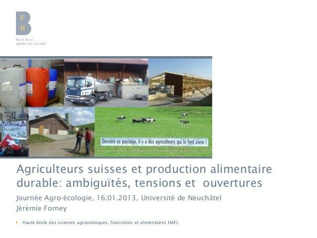 Agriculteurs suisses et production alimentaire durable: ambiguïtés, tensions et ouvertures Journée Agro-écologie, 16.01.20...
