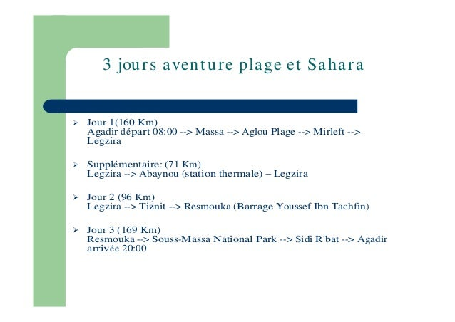 3 jou r s a ven t u r e pla ge et Sa h a r a  Jour 1(160 Km) Agadir départ 08:00 --> Massa --> Aglou Plage --> Mirleft -->...