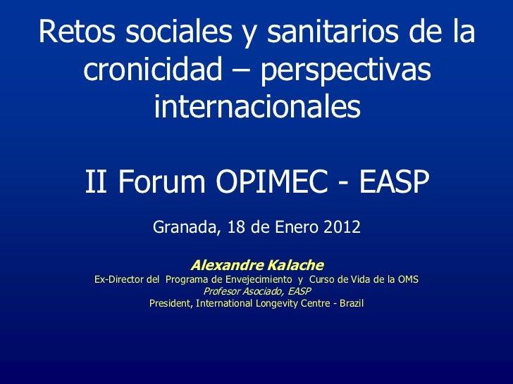 Retos sociales y sanitarios de la   cronicidad – perspectivas        internacionales   II Forum OPIMEC - EASP             ...