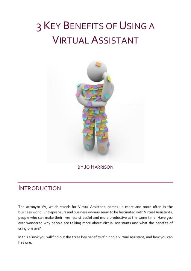3 KEY BENEFITS OF USING A              VIRTUAL ASSISTANT                                      BY JO HARRISONINTRODUCTIONTh...