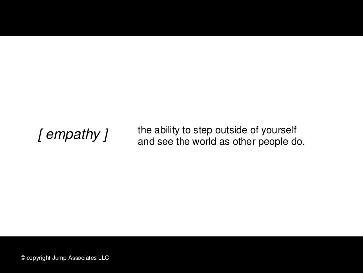 the ability to step outside of yourself     [ empathy ]                  and see the world as other people do.© copyright ...