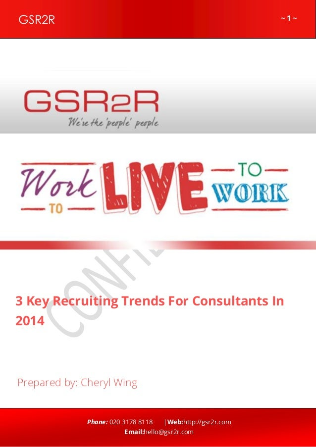 ~ 1 ~GSR2R Phone: 020 3178 8118 |Web:http://gsr2r.com Email:hello@gsr2r.com z 3 Key Recruiting Trends For Consultants In 2...
