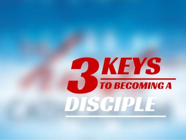3 Keys to Becoming a Disciple