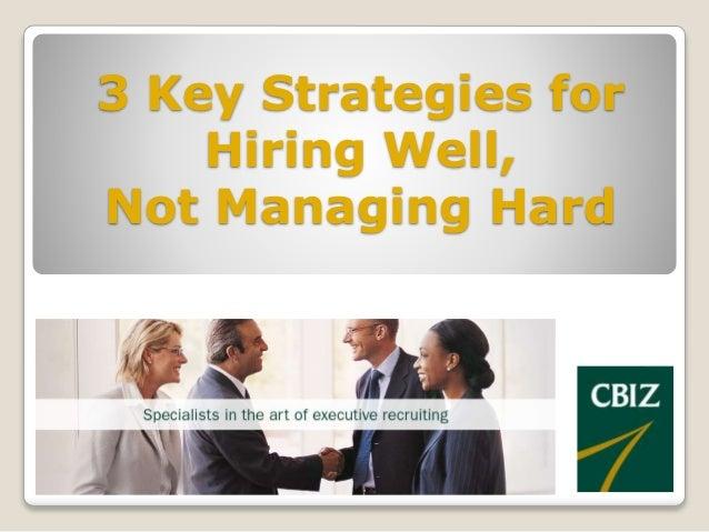 3 Key Strategies for Hiring Well, Not Managing Hard