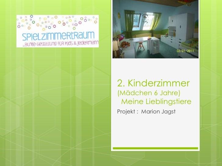 2. Kinderzimmer (Mädchen 6 Jahre)   Meine Lieblingstiere<br />Projekt :  Marion Jagst<br />