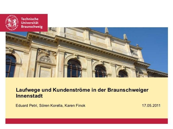 Eduard Petri, Sören Korella, Karen Finok  17.05.2011 Laufwege und Kundenströme in der Braunschweiger Innenstadt