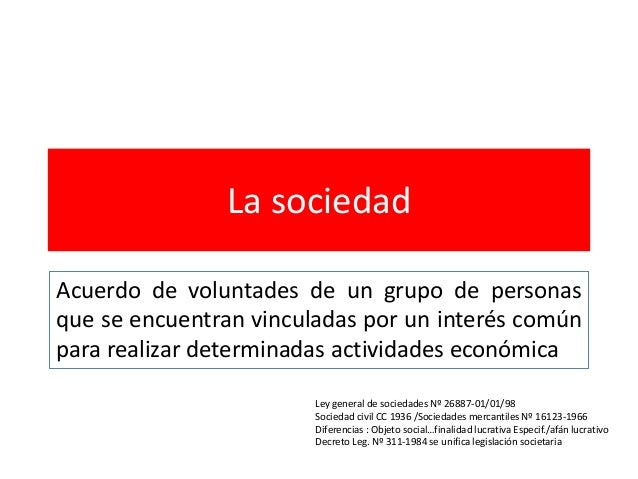 La sociedad Acuerdo de voluntades de un grupo de personas que se encuentran vinculadas por un interés común para realizar ...