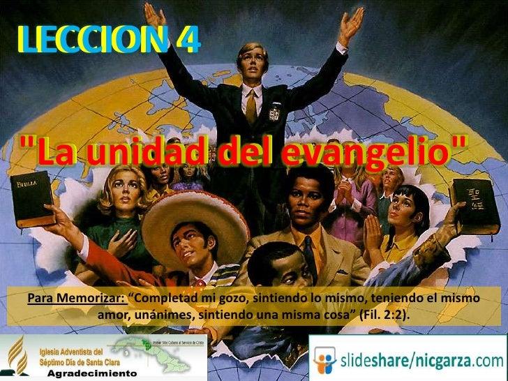 """LECCION 4<br />LECCION 4<br />""""La unidad del evangelio""""<br />""""La unidad del evangelio""""<br />Para Memorizar: """"Completad mi ..."""