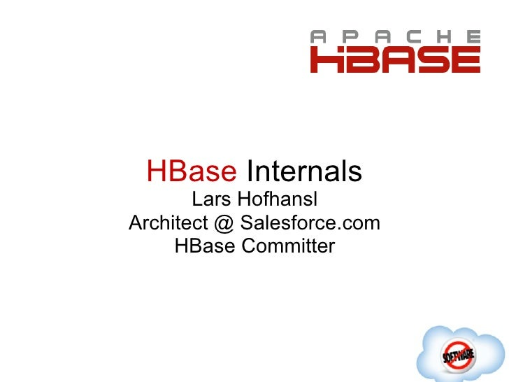 HBase Internals       Lars HofhanslArchitect @ Salesforce.com     HBase Committer