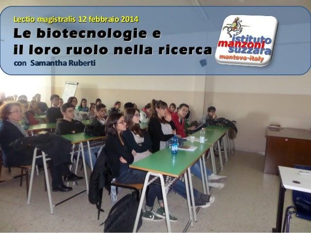Lectio magistralis 12 febbraio 2014  Le biotecnologie e il loro ruolo nella ricerca con Samantha Ruberti