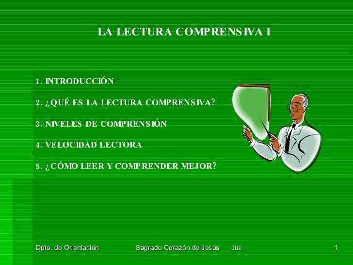 LA LECTURA COMPRENSIVA I 1. INTRODUCCIÓN 2. ¿QUÉ ES LA LECTURA COMPRENSIVA? 3. NIVELES DE COMPRENSIÓN 4. VELOCIDAD LECTORA...