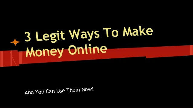ys To Make 3 Legit Wa oney Online M m Now! And You Can Use The