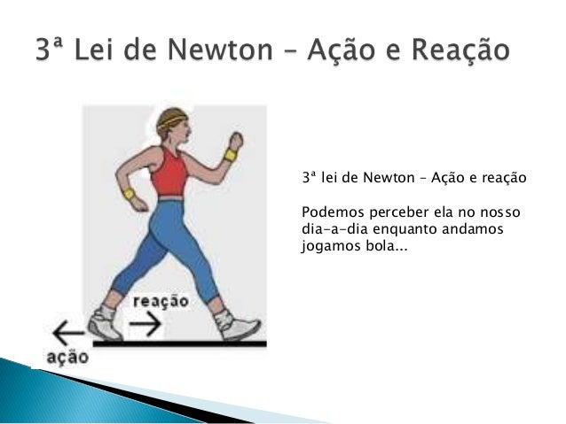 3ª lei de Newton – Ação e reaçãoPodemos perceber ela no nossodia-a-dia enquanto andamosjogamos bola...