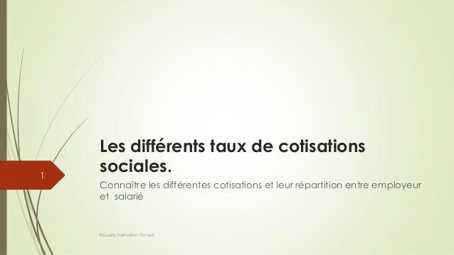 Les différents taux de cotisations sociales. Connaître les différentes cotisations et leur répartition entre employeur et ...