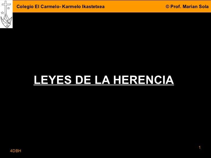 Colegio El Carmelo- Karmelo Ikastetxea   © Prof. Marian Sola         LEYES DE LA HERENCIA                                 ...