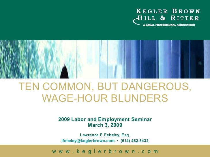 TEN COMMON, BUT DANGEROUS, WAGE-HOUR BLUNDERS 2009 Labor and Employment Seminar March 3, 2009 Lawrence F. Feheley, Esq. [e...