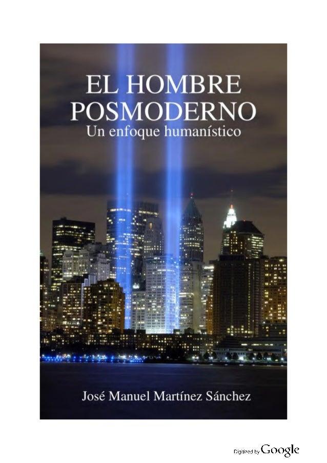 El hombre posmoderno (Un enfoque humanista) - José Manuel Martínez Sánchez