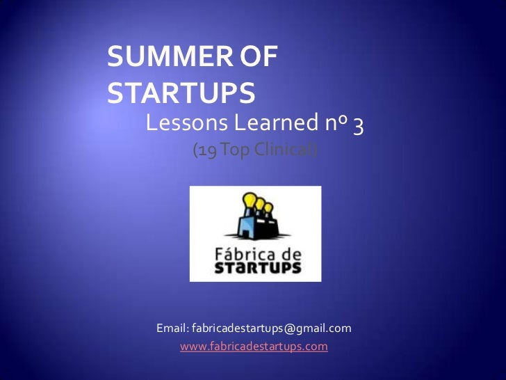 SUMMER OFSTARTUPS  Lessons Learned nº 3         (19 Top Clinical)   Email: fabricadestartups@gmail.com      www.fabricades...