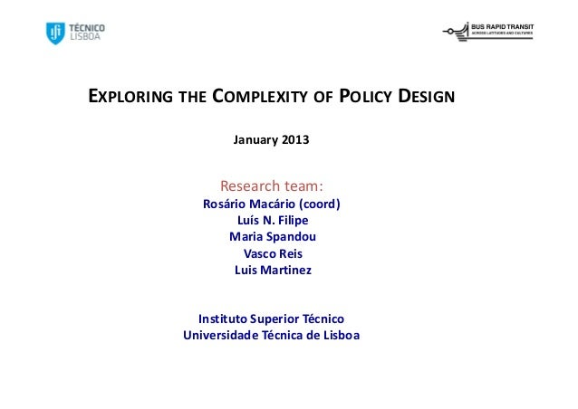 EXPLORING THE COMPLEXITY OF POLICY DESIGN                  January 2013                Research team:              Rosário...