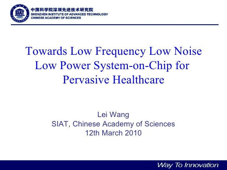 Towards Low Frequency Low Noise Low Power System-on-Chip for  Pervasive Healthcare Lei Wang SIAT, Chinese Academy of Scien...