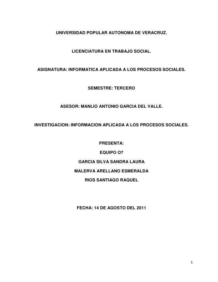 UNIVERSIDAD POPULAR AUTONOMA DE VERACRUZ.<br />LICENCIATURA EN TRABAJO SOCIAL.<br />ASIGNATURA: INFORMATICA APLICADA A LOS...