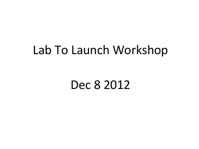 Lab To Launch Workshop      Dec 8 2012