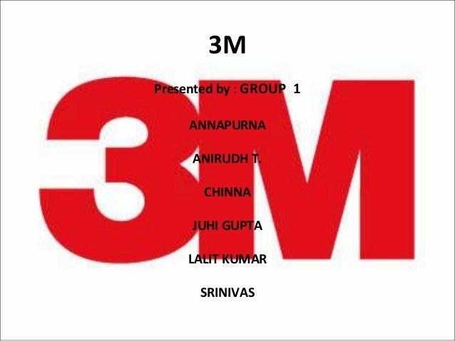 3M Presented by : GROUP 1 ANNAPURNA ANIRUDH T. CHINNA JUHI GUPTA LALIT KUMAR SRINIVAS