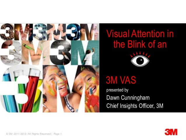 © 3M 2011-2013 | All Rights Reserved | Page 1Visual Attention inthe Blink of anpresented byDawn CunninghamChief Insights O...