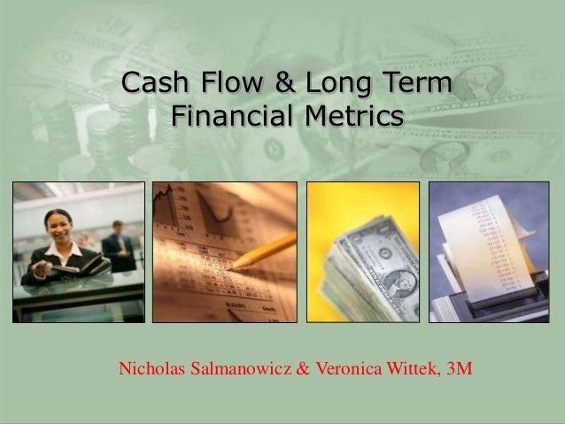 Cash Flow & Long Term                     Financial Metrics                  Nicholas Salmanowicz & Veronica Wittek, 3M3M ...