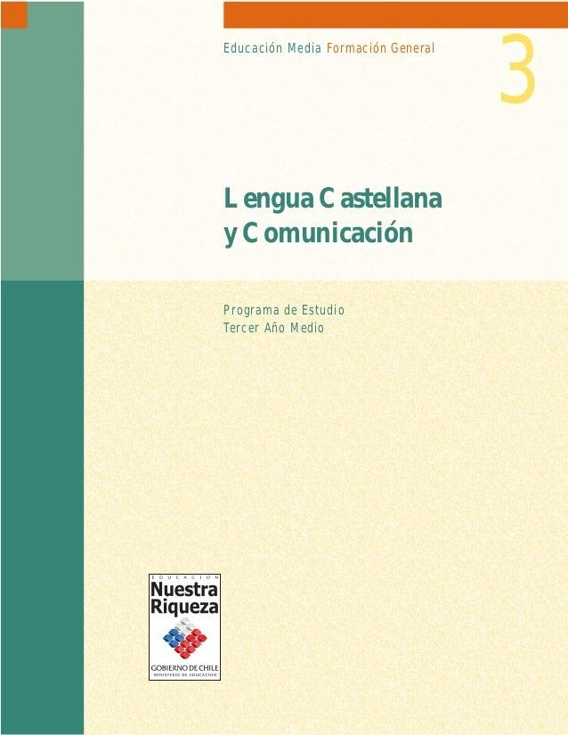 Educación Media Formación General  Lengua Castellana y Comunicación Programa de Estudio Tercer Año Medio  3